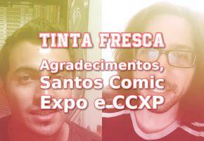 Tinta Fresca: Agradecimentos, Santos Comic Expo e CCXP