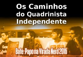 Os Caminhos do Quadrinista Independente - Virada Nerd 2016