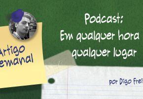 Podcast, para horas e orelhas livres