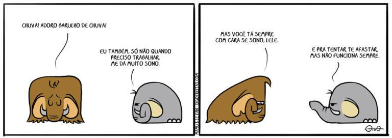 Mamu & Le Fan – Chuva   Mamu: Chuva! Adoro barulho de chuva! Le Fan: Eu também, só não quando preciso trabalhar, me dá muito sono.   Mamu: Mas você tá sempre com cara de sono, Lele. Le Fan: É pra tentar te afastar, mas não funciona sempre. ( afastar, cara, chuva, elefante, mamute, sono, Tirinha, Tirinhas)