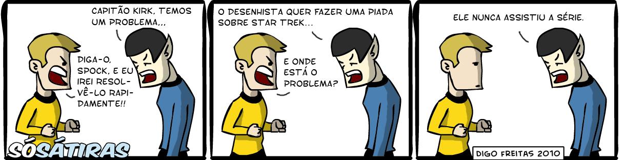 SS #2 – Captain Kirk, We Have a Problem | Spock: Capitão Kirk, temos um problema... Kirk: Diga-o, Spock, e eu irei resolvê-lo rapidamente!!  Spock: O desenhista quer fazer uma piada sobre Star Trek... Kirk: E onde está o problema?  Spock: Ele nunca assistiu à série. ( assistiu, capitao, não, nunca, piada, problema, série, spock, startrek, tirinha, Tirinhas, viu)