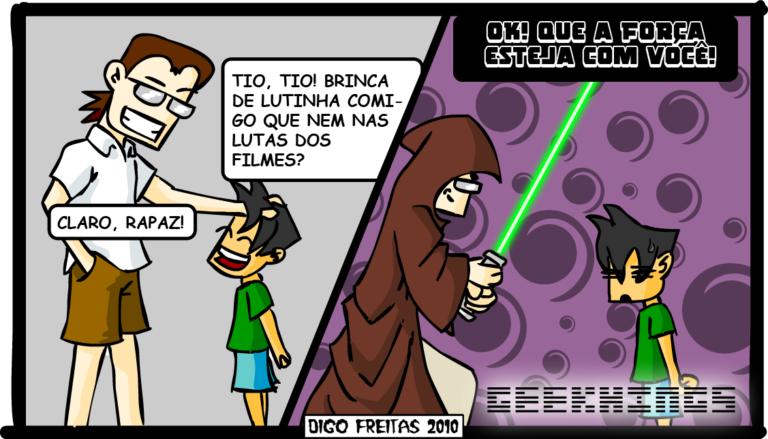Geekhings #7 – Brincando | Sobrinho: Tio, tio! Brinca de lutinha comigo que nem nas lutas dos filmes?  Geek: Claro, rapaz!  Geek vestido de Jedi: Ok! Que a força esteja com você! ( brinca, brincada, brincadas, brincado, brincados, brincamos, brincando, brincar, brincará, brincaram, brincarão, brincarei, brincarem, brincaremos, brincaria, brincariam, brincarmos, brincasse, brincassem, brincava, brincavam, brincei, brinco, brincou, claro, com, comigo, dê, dos, esteja, filme, filmes, força, forçada, forçadas, forçado, forçados, forçamos, forçando, forçar, forçará, forçaram, forçarão, forçarei, forçarem, forçaremos, forçaria, forçariam, forçarmos, forçasse, forçassem, forçava, forçavam, forcei, forço, forçou, geek, jedi, luta, lutas, lutinha, nas, nem, nerd, ok, que, rapaz, sobrinho, starwars, tio, Tirinha, Tirinhas, veste, vesti, vestia, vestiam, vestida, vestidas, vestido, vestidos, vestimos, vestindo, vestir, vestirá, vestiram, vestirão, vestirei, vestirem, vestiremos, vestiria, vestiriam, vestirmos, vestisse, vestissem, vestiu, visto, você)