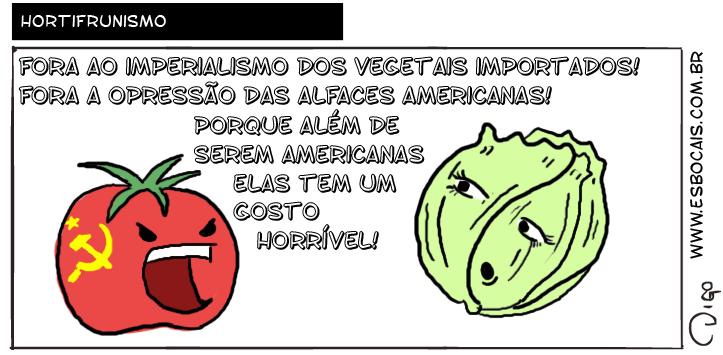 Outros #12 – Hortifrunismo | Hortifrunismo   Tomate com símbolo comunista grita à alface: FORA AO IMPERIALISMO DOS VEGETAIS IMPORTADOS! FORA A OPRESSÃO DAS ALFACES AMERICANAS! PORQUE ALÉM DE SEREM AMERICANAS, ELAS TEM UM GOSTO HORRÍVEL! ( além, alface, alfaces, americana, americanas, ao, com, comunismo, comunista, das, dê, dos, é, elas, era, eram, foi, for, fora, foram, forem, fosse, fossem, fui, gosta, gostada, gostadas, gostado, gostados, gostamos, gostando, gostar, gostará, gostaram, gostarão, gostarei, gostarem, gostaremos, gostaria, gostariam, gostarmos, gostasse, gostassem, gostava, gostavam, gostei, gosto, gostou, grita, gritada, gritadas, gritado, gritados, gritamos, gritando, gritar, gritará, gritaram, gritarão, gritarei, gritarem, gritaremos, gritaria, gritariam, gritarmos, gritasse, gritassem, gritava, gritavam, gritei, grito, gritou, horrível, hortifrunismo, imperialismo, importa, importada, importadas, importado, importados, importamos, importando, importar, importará, importaram, importarão, importarei, importarem, importaremos, importaria, importariam, importarmos, importasse, importassem, importava, importavam, importei, importo, importou, opressão, porque, sê, sendo, ser, será, serão, serei, serem, seremos, seria, seriam, sermos, sida, sidas, sido, sidos, símbolo, somos, sou, tem, temos, tendo, tenho, ter, terá, terão, terei, terem, teremos, teria, teriam, termos, teve, tida, tidas, tido, tidos, tinha, tinham, Tirinha, Tirinhas, tive, tiver, tiveram, tiverem, tivesse, tivessem, tomate, um, vegetais)