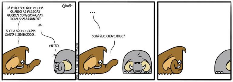 Mamu & Le Fan – Sem Assunto | Mamu: Já percebeu que vez em quando as pessoas querem conversar mas ficam sem assunto? Le Fan: Já. Mamu: Aí fica aquele clima chato e silencioso... Le Fan: Então...   Mamu: ... Será que chove hoje? ( assunto, chato, chove, clima, elefante, mamute, pessoas, sem, Tirinha, Tirinhas)