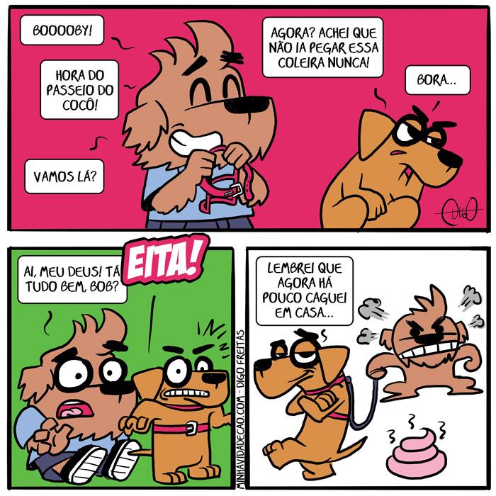 Minha Vida de Cão – Bob 2 | Digo: Booooby! Hora do passeio do cocô! Vamos lá? Bob: Agora? Achei que não ia pegar essa coleira nunca! Bora...   Bob: EITA! Digo: Ai meu Deus! Tá tudo bem, Bob?   Bob: Lembrei que agora há pouco eu caguei em casa... ( cachorro, cagar, cão, casa, chão, coco, coleira, dentro, passear, passeio, Tirinha, Tirinhas)