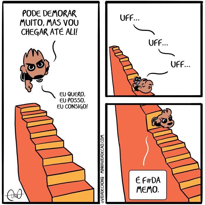 Minha Vida de Cão – A Escada | Digo: Pode demorar muito, mas eu vou chegar até ali! Eu quero, eu posso, eu consigo!   Digo: uff... uff... uff...   Digo: É f*da memo. ( alta, alto, altura, cachorro, cansaço, cansado, cansar, cao, conseguir, cume, degrau, demorar, descer, escada, escalar, poder, preguiça, querer, subir, tirinha, Tirinhas, topo)