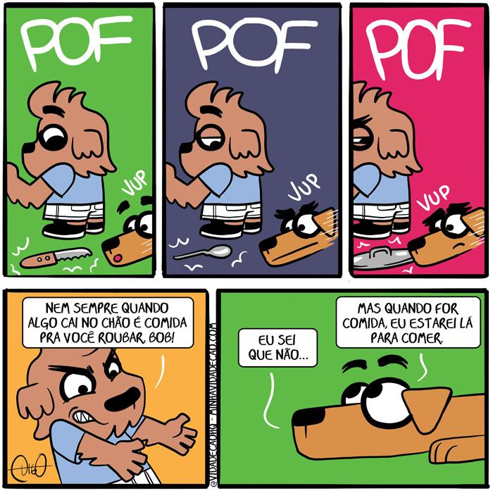 Minha Vida de Cão – O que cair na cozinha é meu |  (POF - Faca caiu no chão e Bob cheirando   POF - Bob cheirando uma colher   POF - Bob cheirando uma tampa   Digo: Nem sempre quando algo cai no chão é comida pra você roubar, Bob!   Bob: Eu sei que não... Mas quando for comida eu estarei lá para comer. brigar, cachorro, cair, caiu, cão, chão, cheirar, colher, comer, comida, dono, faca, não, queda, saber, tampa, Tirinha, Tirinhas)