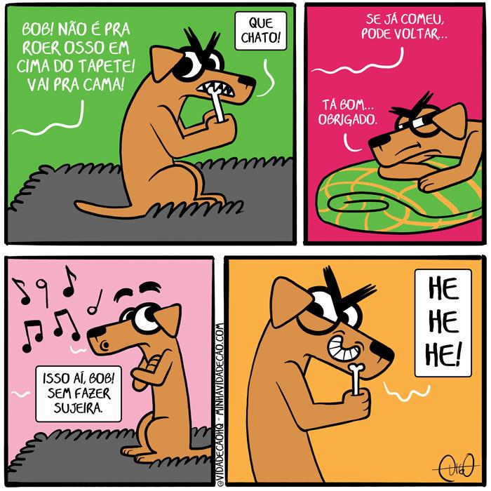 Minha Vida de Cão – Cachorro comendo no tapete | Digo: Bob! Não é pra roer osso em cima do tapete! Vai pra cama! Bob: Que chato!   Digo: Se já comeu, pode voltar. Bob: Tá bom, obrigado.   Digo: Isso aí, Bob! Sem fazer sujeira.   Bob com um osso na mão Bob: HEHEHE! ( assobiando, assobiar, cachorro, cama, cão, chato, cima, comendo, comer, comeu, obrigado, osso, roendo, roer, rói, sujeira, sujo, tapete, Tirinha, Tirinhas)