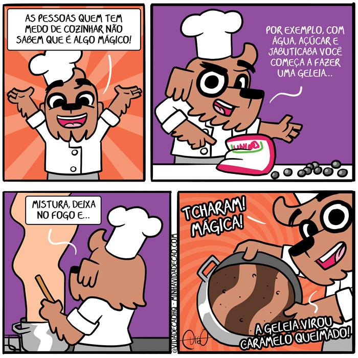 Minha Vida de Cão – A mágica da cozinha | Digo com roupa de chef Digo: As pessoas que tem medo de cozinhar não sabem que é algo mágico!   Digo: Por exemplo, com água, açúcar e jabuticaba você começa a fazer uma geleia...   Digo: Mistura, deixa no fogo, e...   Digo: TCHARAM! MÁGICA! A geleia virou caramelo queimado! ( açúcar, água, cachorro, cão, caramelo, cozido, cozinha, cozinhando, cozinhar, cozinhei, cozinhou, exemplo, fogo, geleia, jabuticaba, magia, mágico, medo, mistura, misturado, misturando, misturar, misturou, pessoas, queima, queimado, queimando, queimar, queimou, quem, Tirinha, Tirinhas)